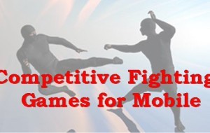 Competitive Fighting Games for Mobile